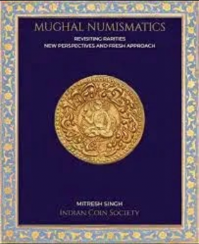 Mughal Numismatics Revisiting Rarities New Perspectives and Fresh Approach