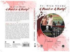 Fr. Stan Swamy: A Maoist or A Martyr?
