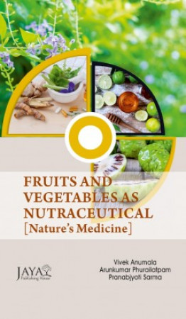 Fruits and Vegetables as Nutraceutical: Nature's Medicine