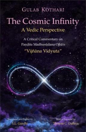 "The Cosmic Infinity A Vedic Perspective: A Critical Commentary on Pandita Madhusudana Ojha's ""Vijnana Vidyuta"""