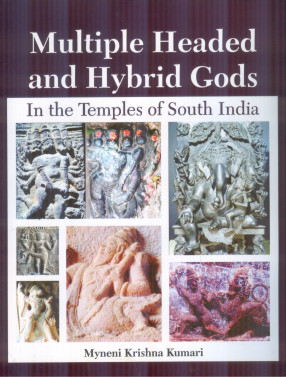 Multiple Headed and Hybrid Gods: In the Temples of South India