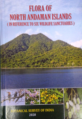Flora of North Andaman Islands: In Reference to Six Wildlife Sanctuaries